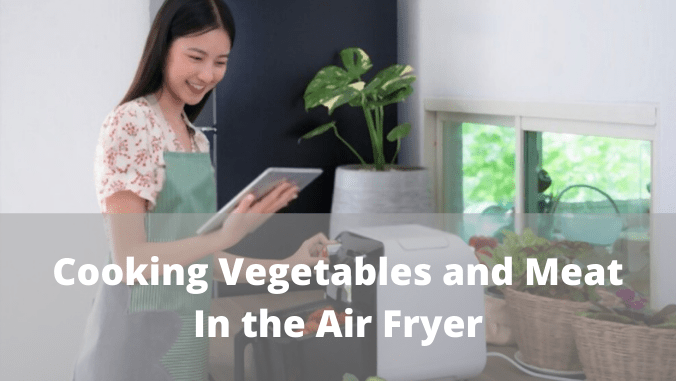 Cooking Vegetables and Meat In the Air Fryer
